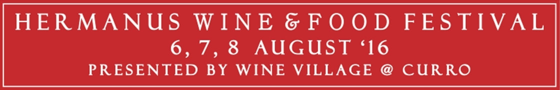 Hermanus Wine and Food Festival - 6th, 7th and 8th August 2016 at the NEW venue at CURRO